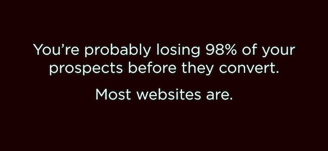 You're probably losing 98% of your prospects before they convert. Most websites are.