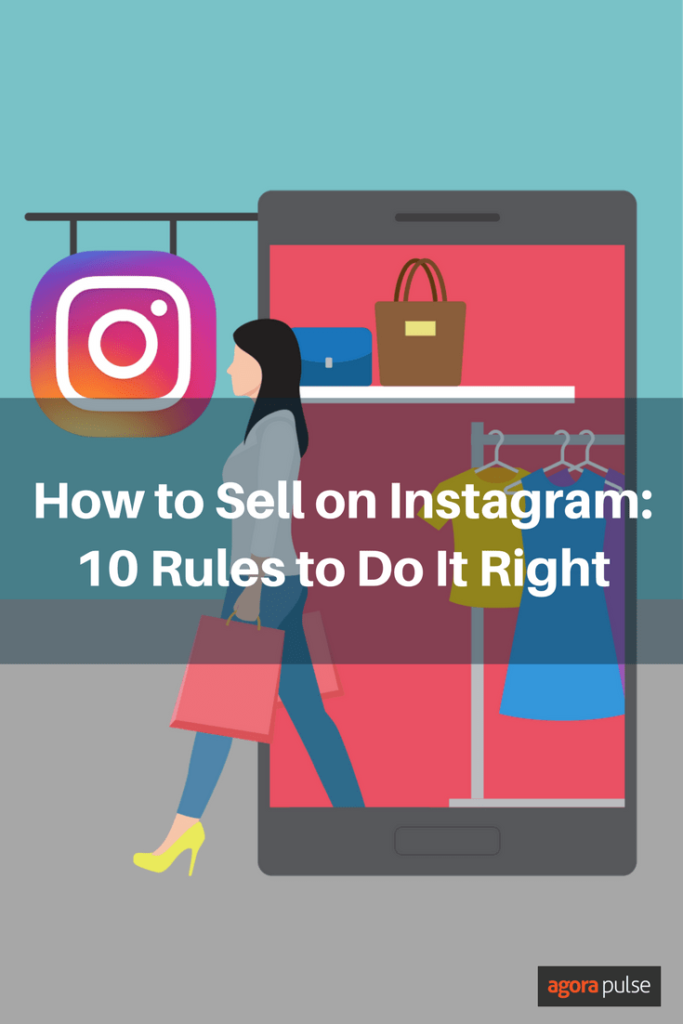 How to sell on Instagram: 10 rules for doing it right.