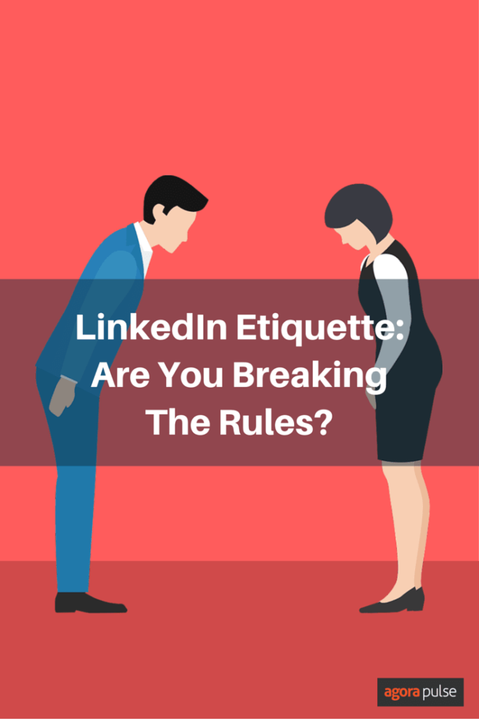 LinkedIn Etiquette: Are you breaking the rules?