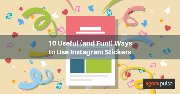 10 Useful (and Fun!) Ways to Use Instagram Stickers