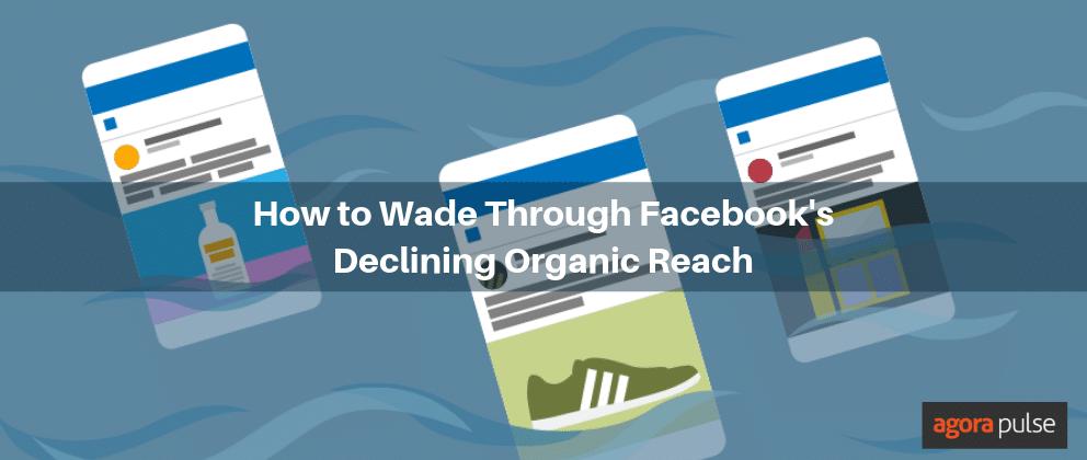 wade through facebook's declining organic reach