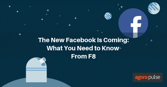 The New Facebook Is Coming: What You Need to Know From F8