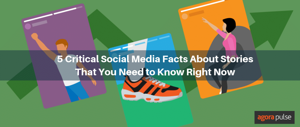 5 Critical Social Media Facts About Stories That You Need to Know Right Now