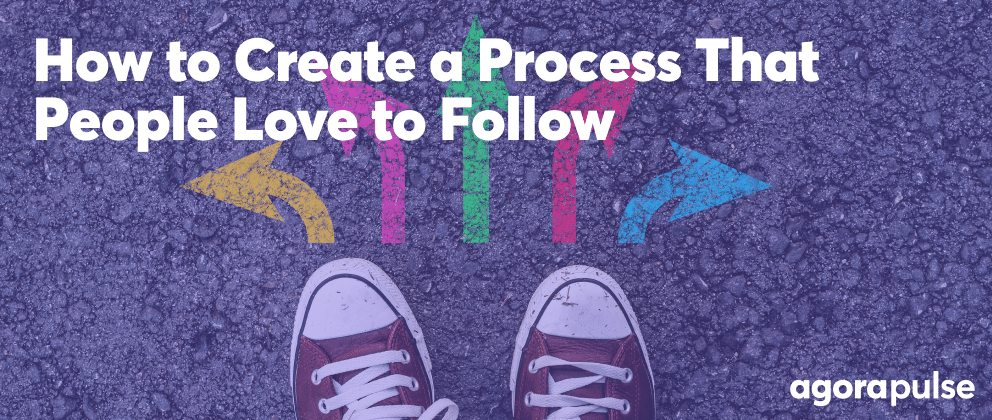 how to create a process that people love to follow