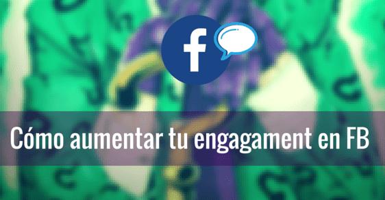 5 ideas para aumentar tu engagement en facebook - agorapulseES