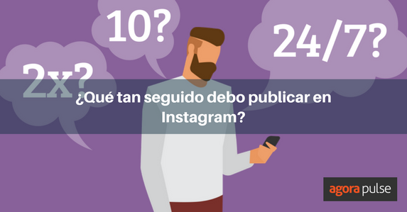 Qué Tan Seguido Debo Publicar En Instagram Agorapulse