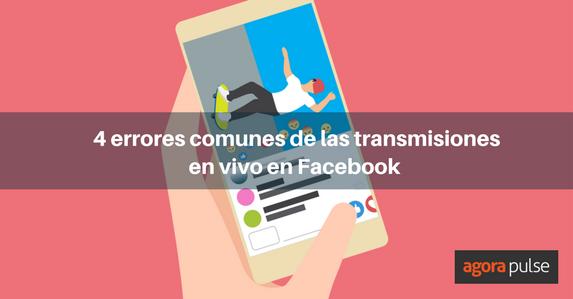 ES-4-errores-comunes-de-transmisiones-en-vivo-en-facebook