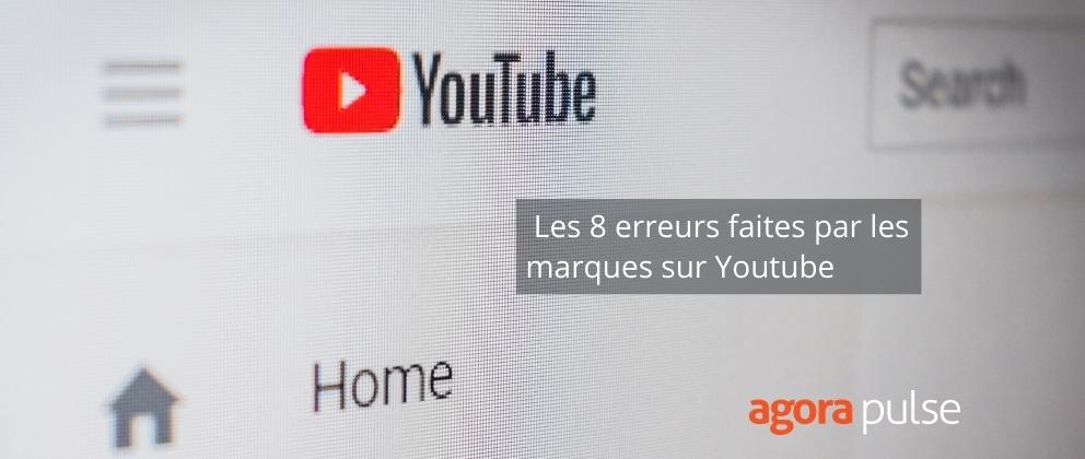 8 erreurs faites par les marques sur Youtube