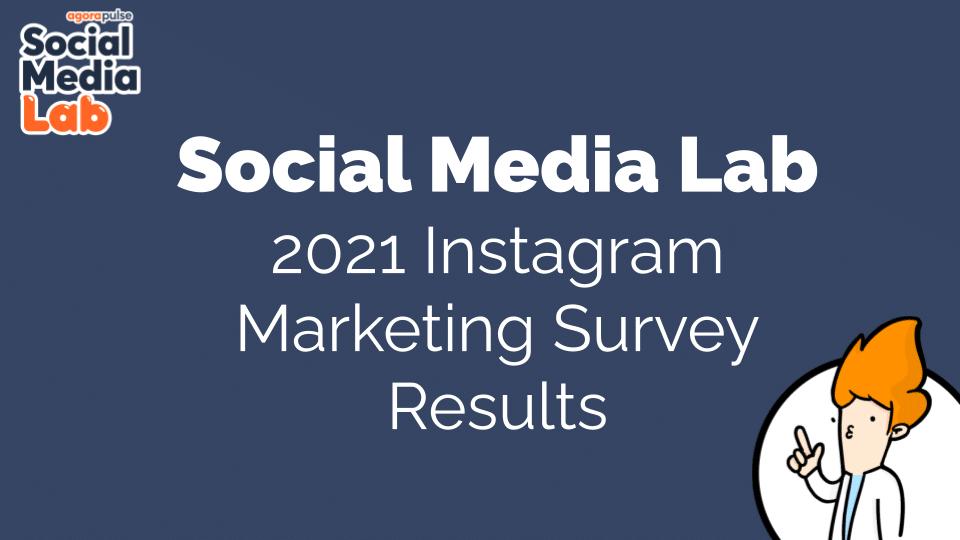 2021 Social Media Lab Instagram Marketing Survey