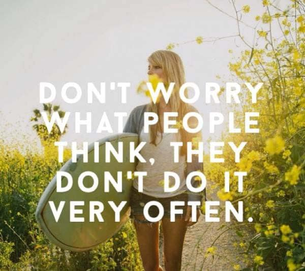 motivational quote saying don't worry what people think, they don't do it very often